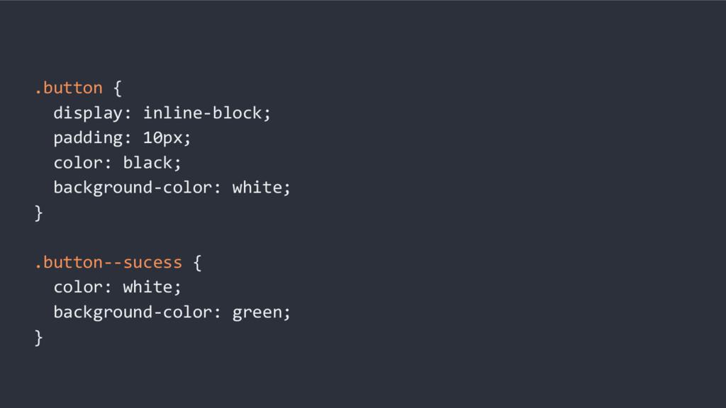 .button { display: inline-block; padding: 10px;...