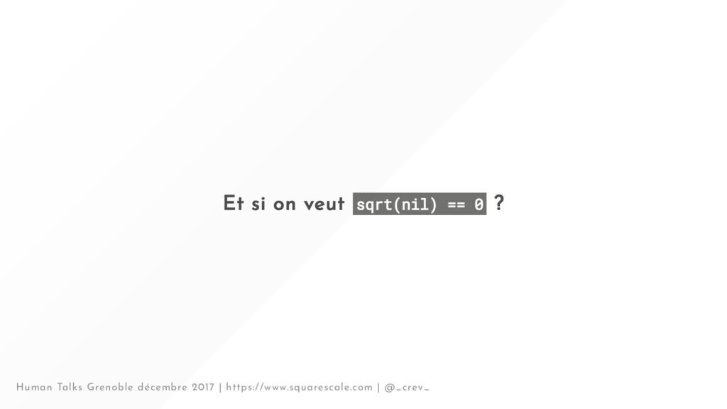 Et si on veut sqrt(nil) == 0 ? Human Talks Gren...