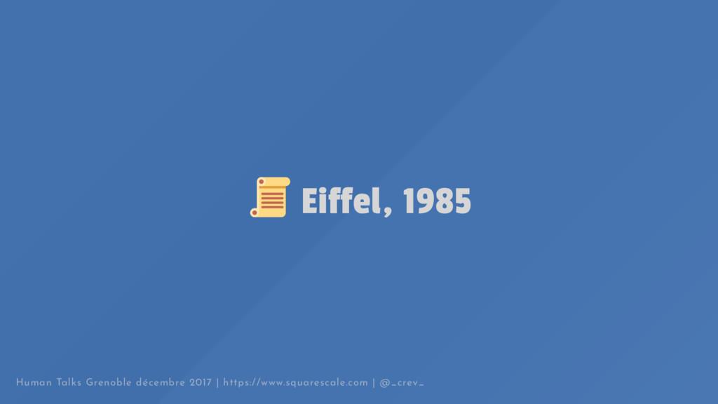 Eiffel, 1985 Human Talks Grenoble décembre 2017...