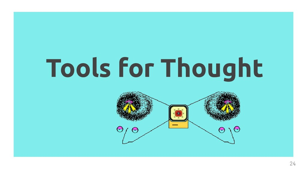 Tools for Thought 24