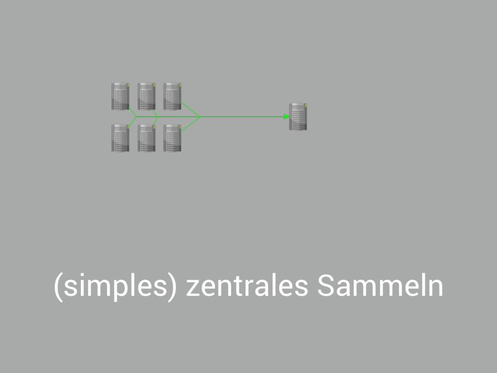 (simples) zentrales Sammeln