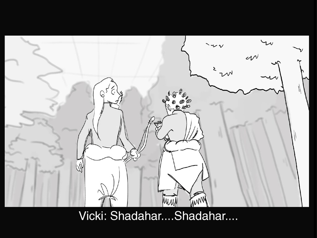 Vicki: Shadahar....Shadahar....