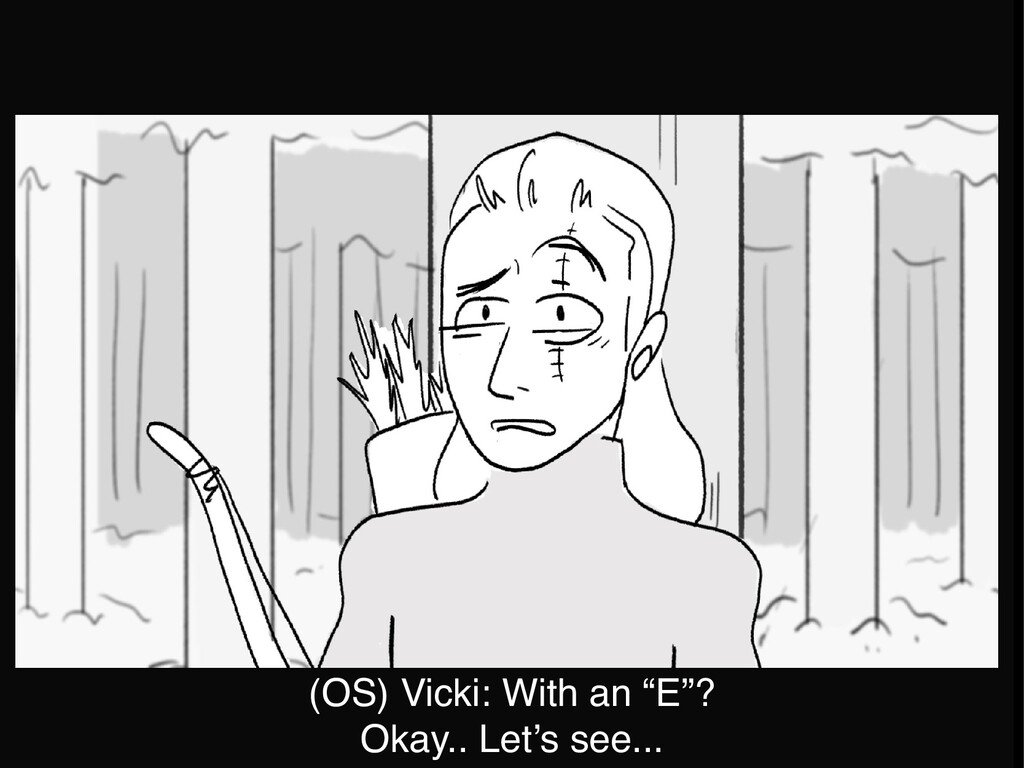 "(OS) Vicki: With an ""E""? Okay.. Let's see..."
