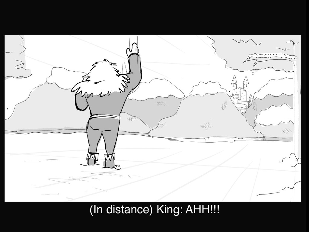 (In distance) King: AHH!!!