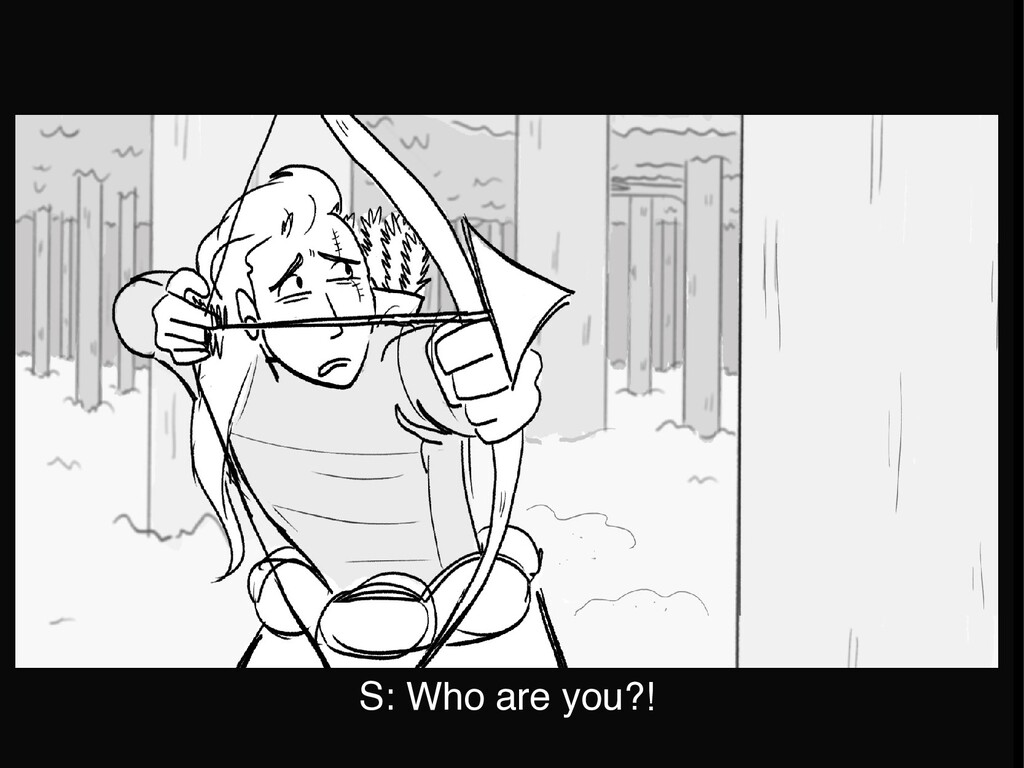 S: Who are you?!