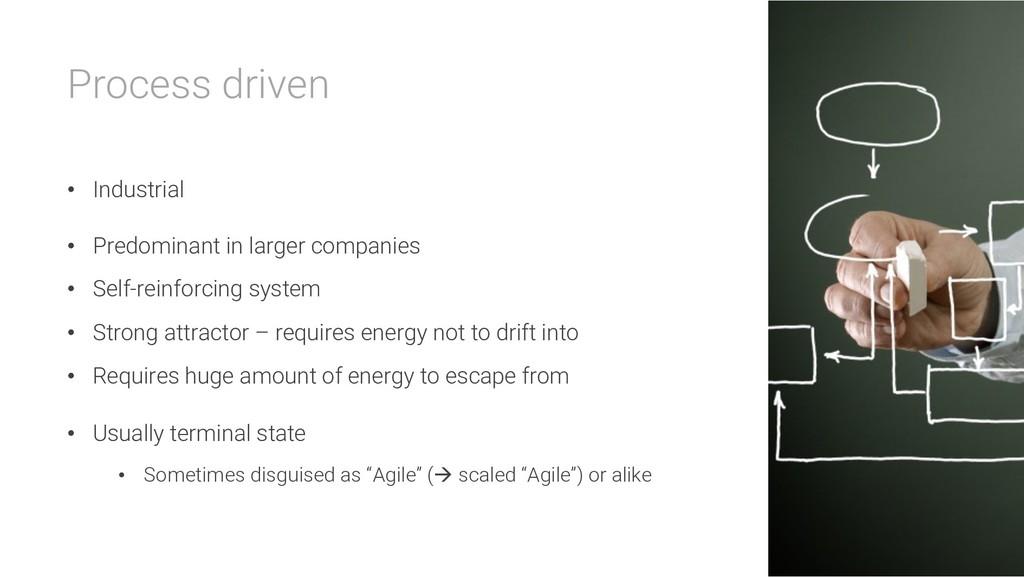 Process driven • Industrial • Predominant in la...