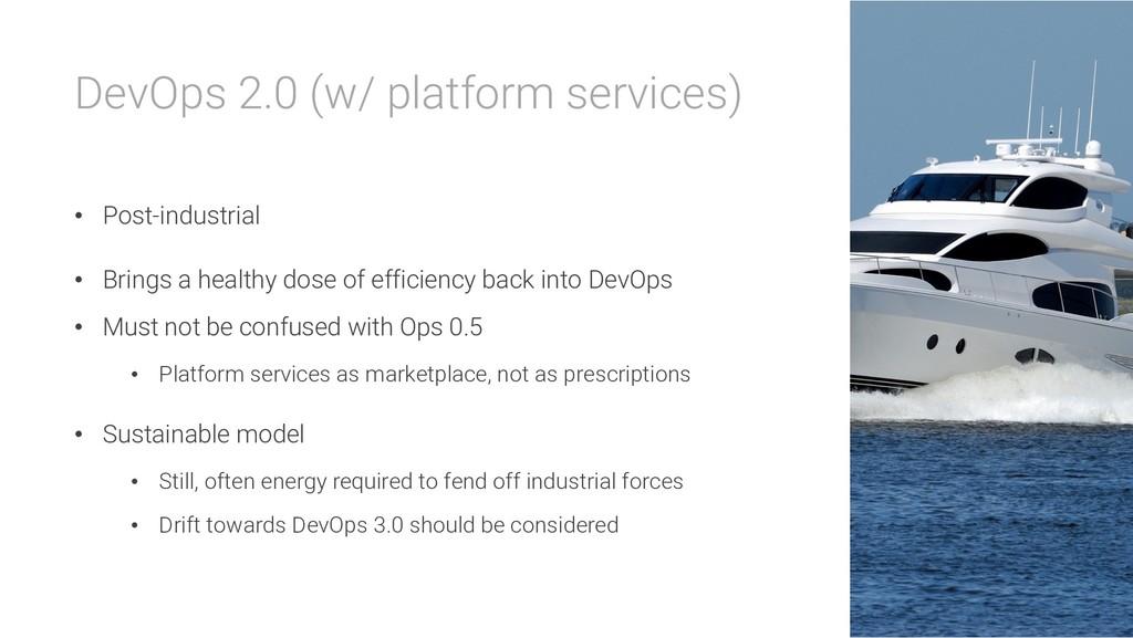 DevOps 2.0 (w/ platform services) • Post-indust...