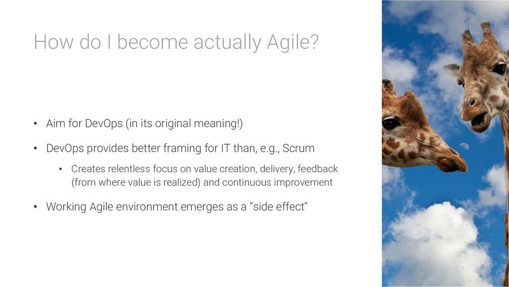 How do I become actually Agile? • Aim for DevOp...