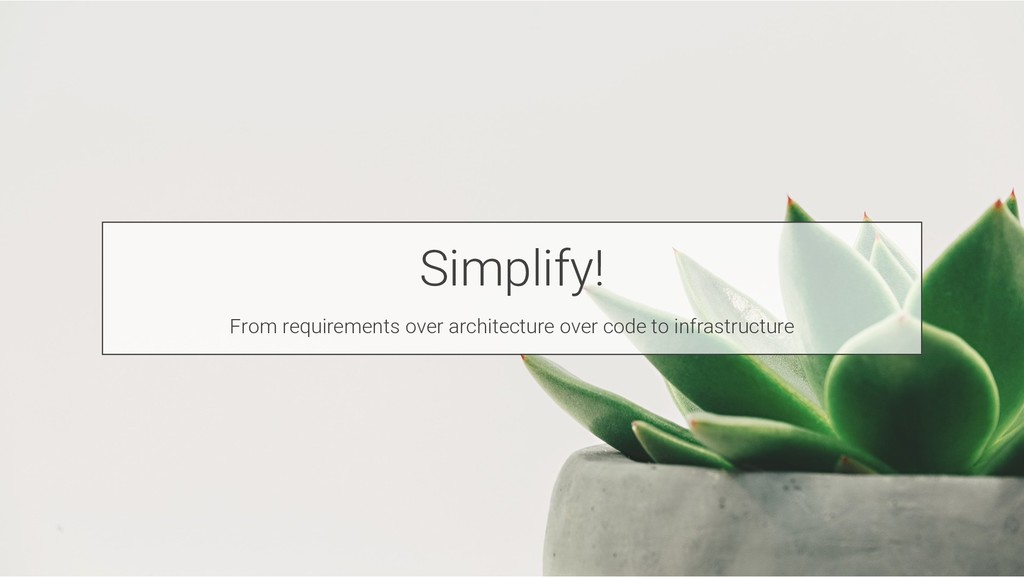 Simplify! From requirements over architecture o...