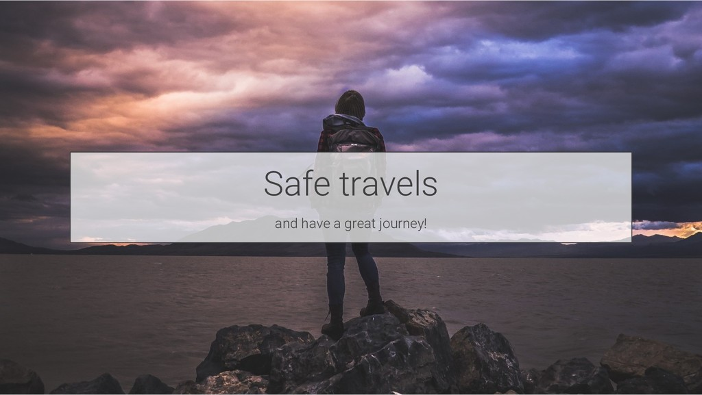 Safe travels and have a great journey!