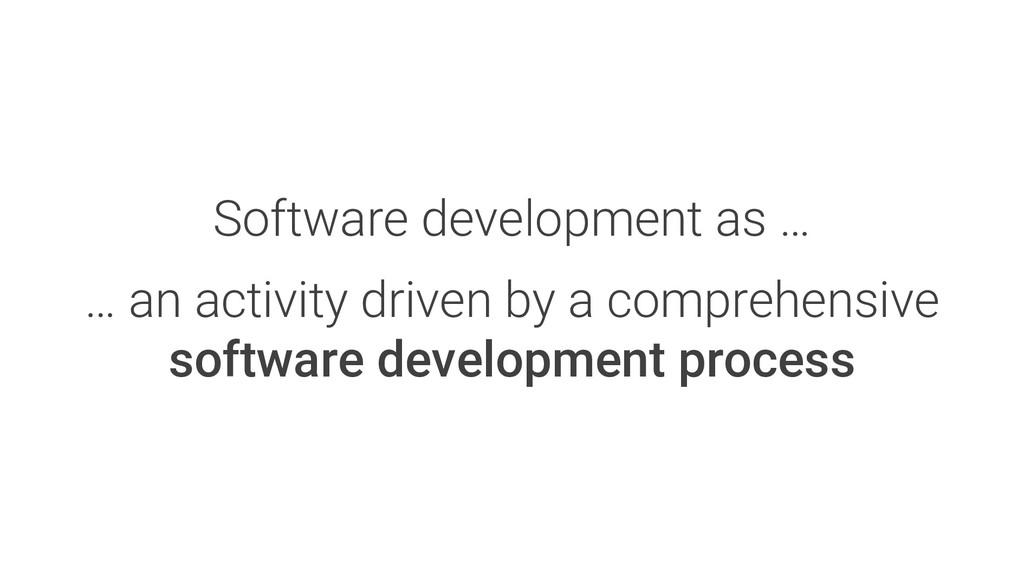 Software development as … … an activity driven ...