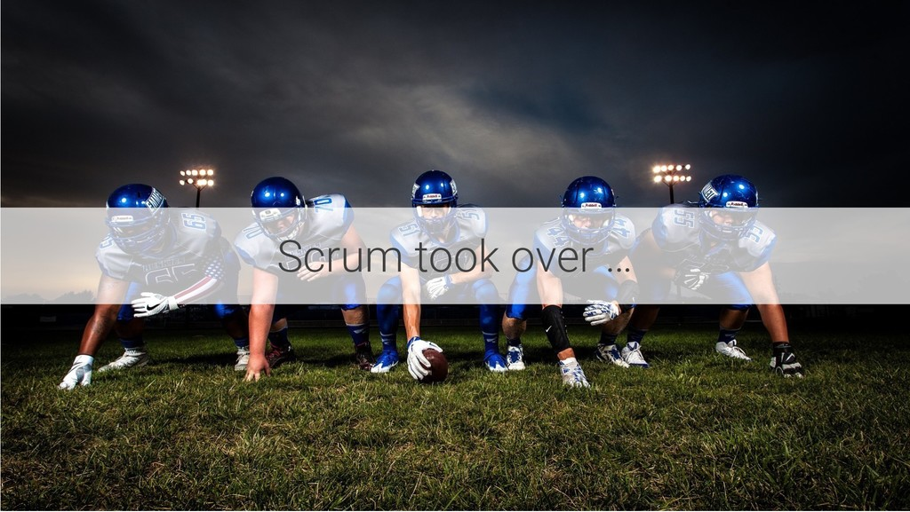 Scrum took over …