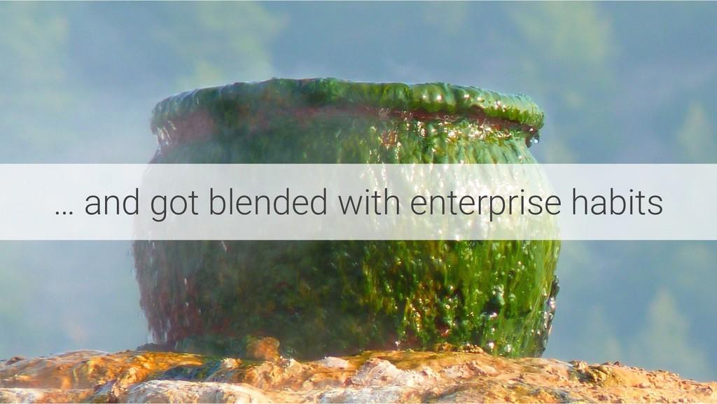 … and got blended with enterprise habits