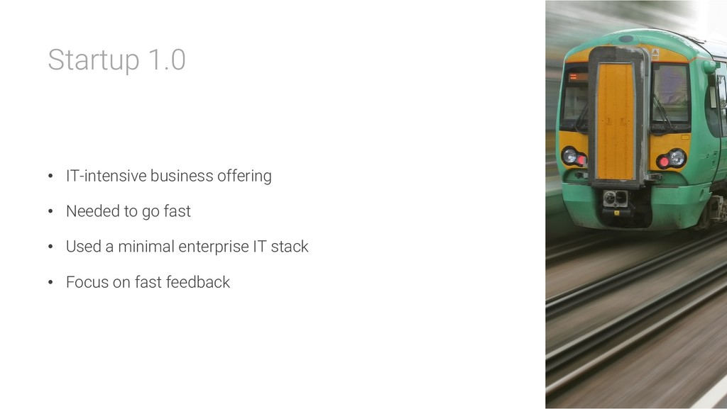 Startup 1.0 • IT-intensive business offering • ...