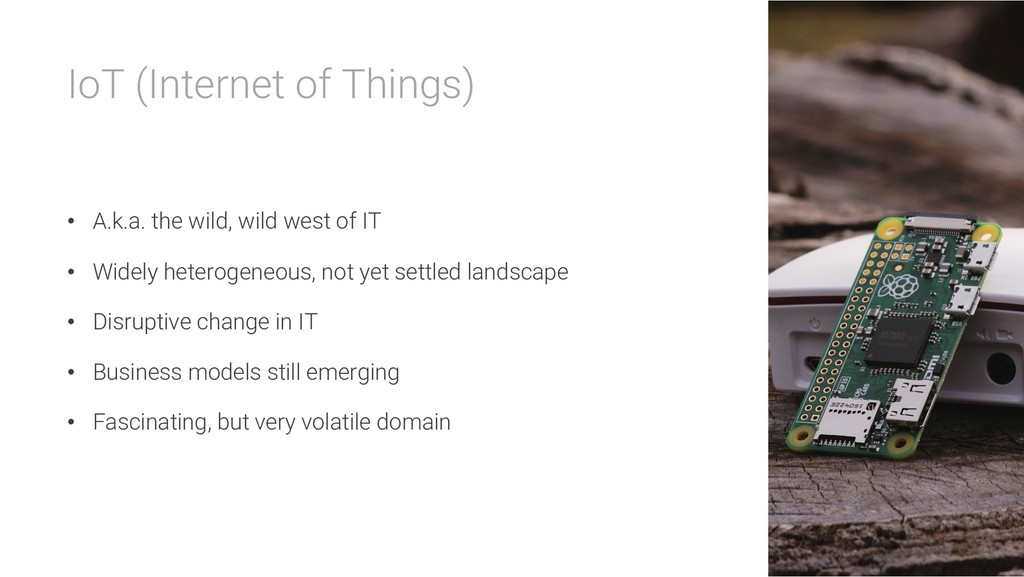 IoT (Internet of Things) • A.k.a. the wild, wil...