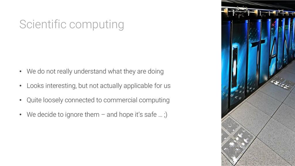 Scientific computing • We do not really underst...