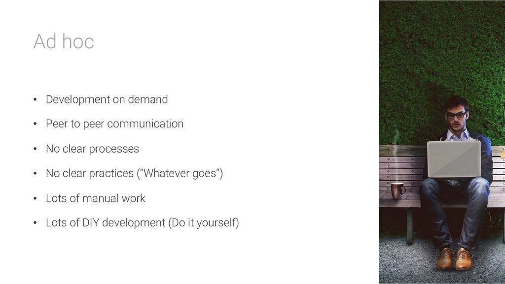 Ad hoc • Development on demand • Peer to peer c...