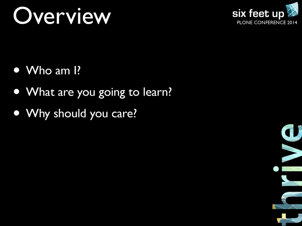 PLONE CONFERENCE 2014 Overview • Who am I? • Wh...