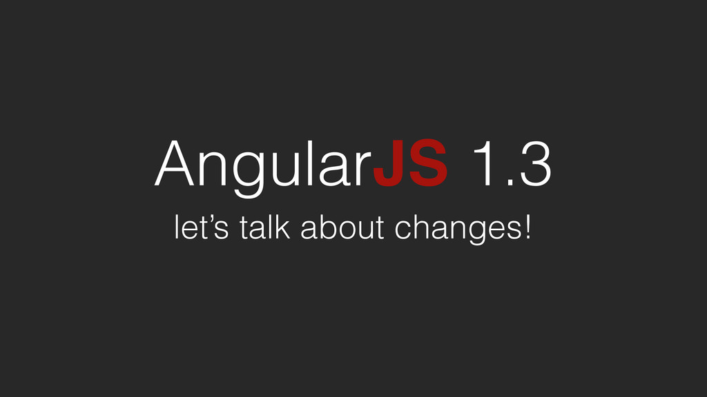 AngularJS 1.3 let's talk about changes!