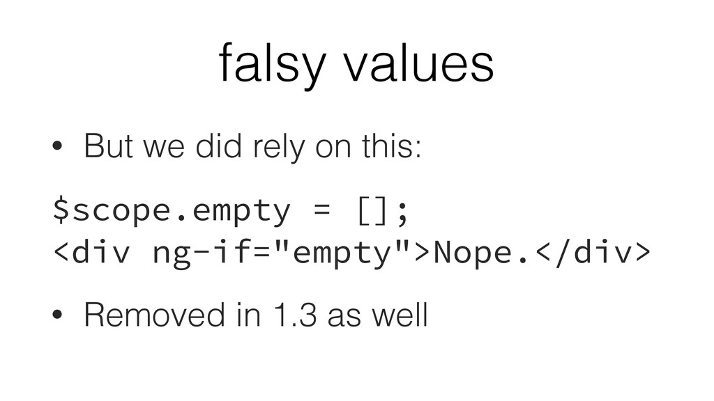 falsy values • But we did rely on this: $scope....