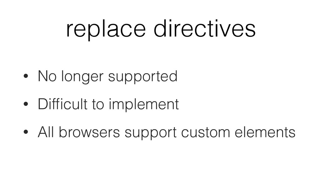 replace directives • No longer supported • Diffi...