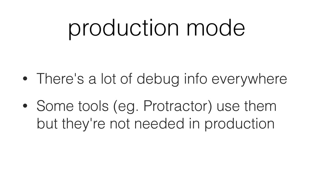 production mode • There's a lot of debug info e...