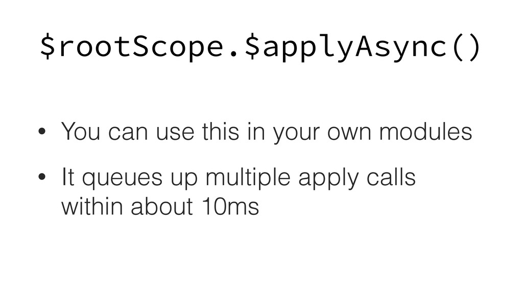 $rootScope.$applyAsync() • You can use this in ...