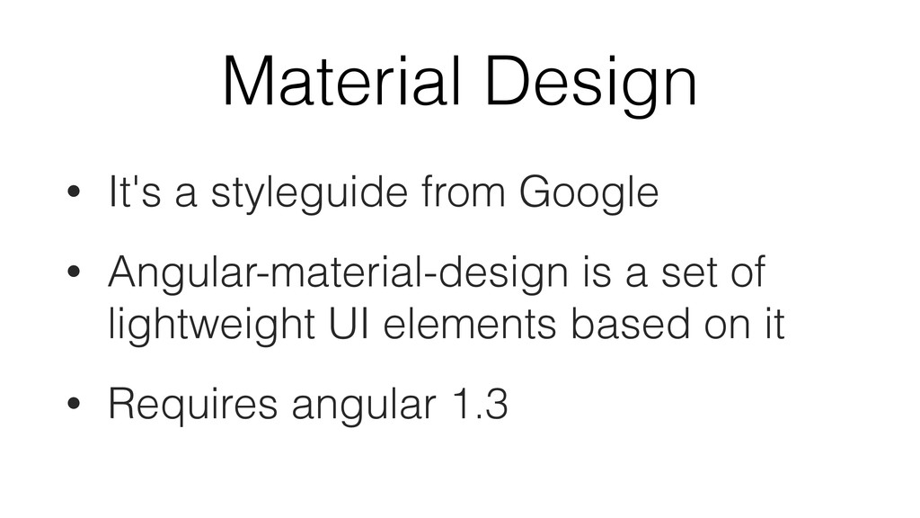 Material Design • It's a styleguide from Google...