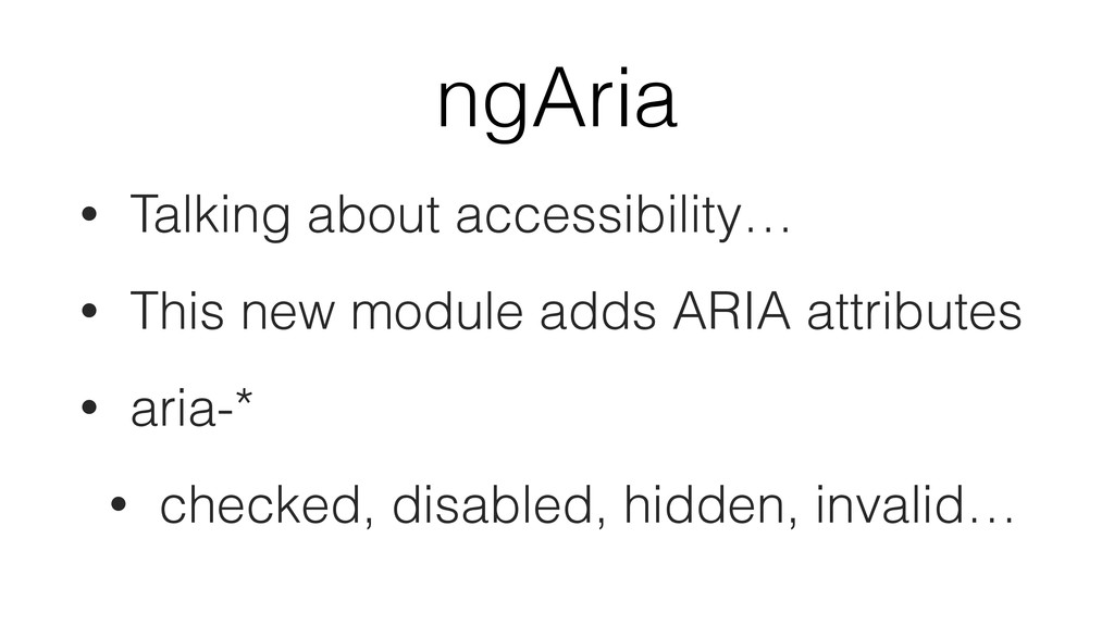 ngAria • Talking about accessibility… • This ne...