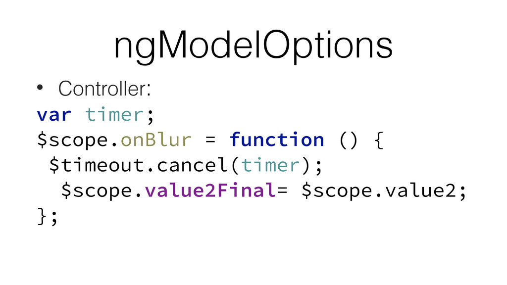 ngModelOptions • Controller: var timer; $scope....