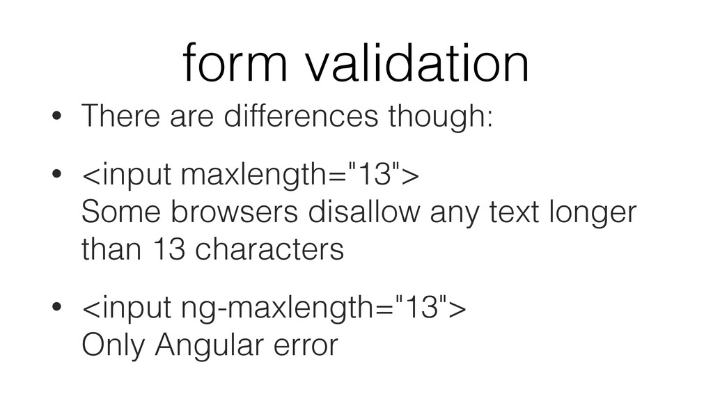 form validation • There are differences though:...