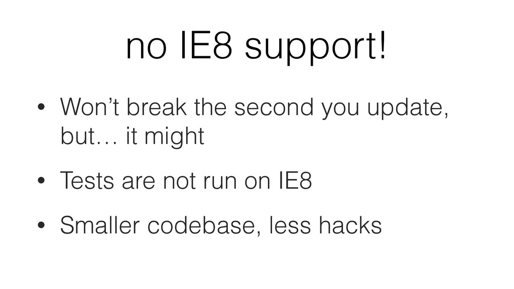 no IE8 support! • Won't break the second you up...