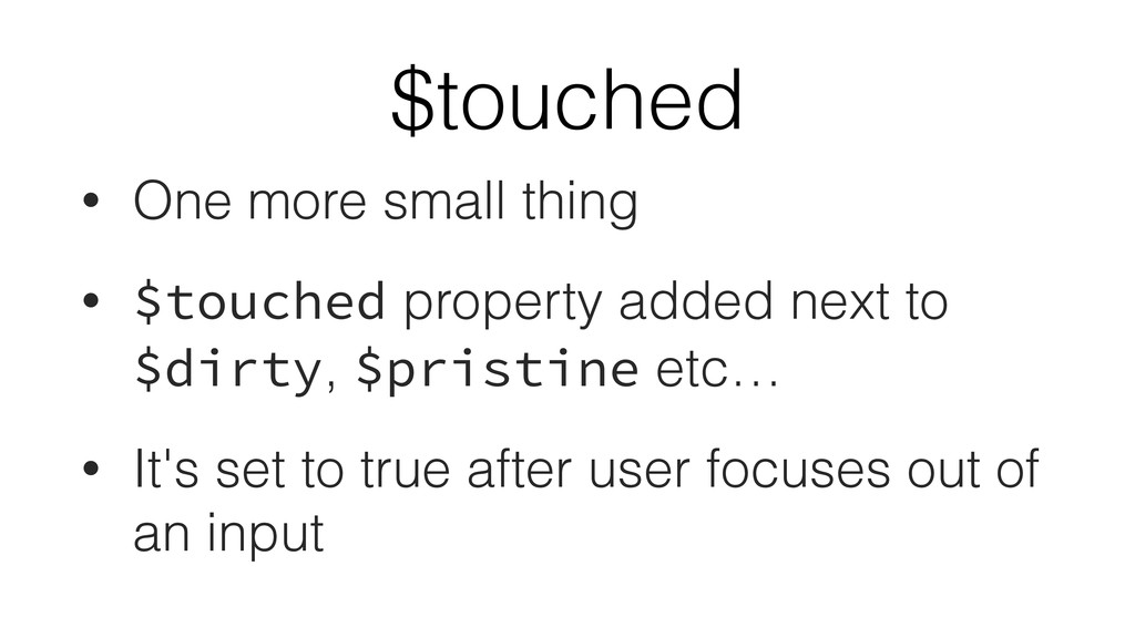 $touched • One more small thing • $touched prop...