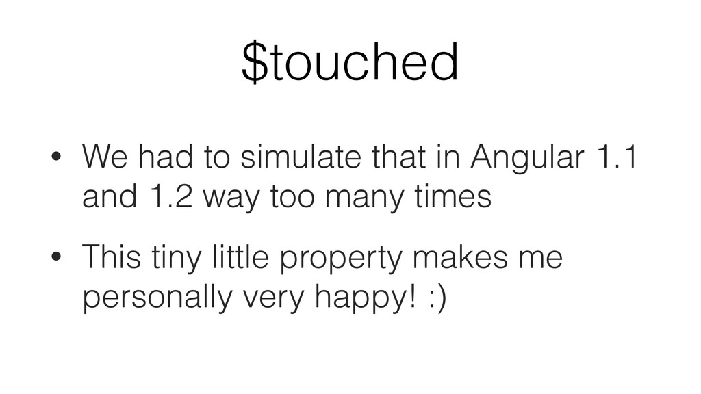 $touched • We had to simulate that in Angular 1...