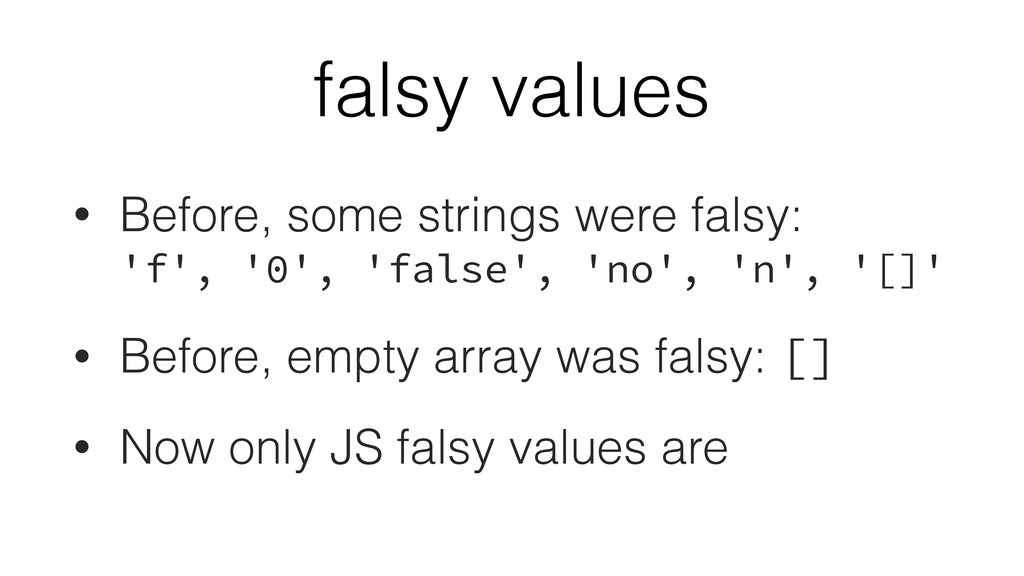 falsy values • Before, some strings were falsy:...