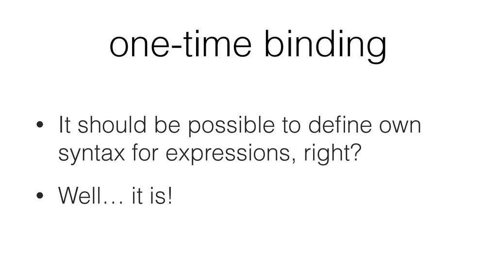 one-time binding • It should be possible to defi...