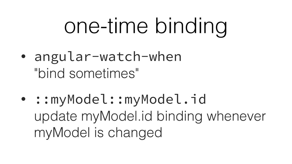 one-time binding • angular-watch-when