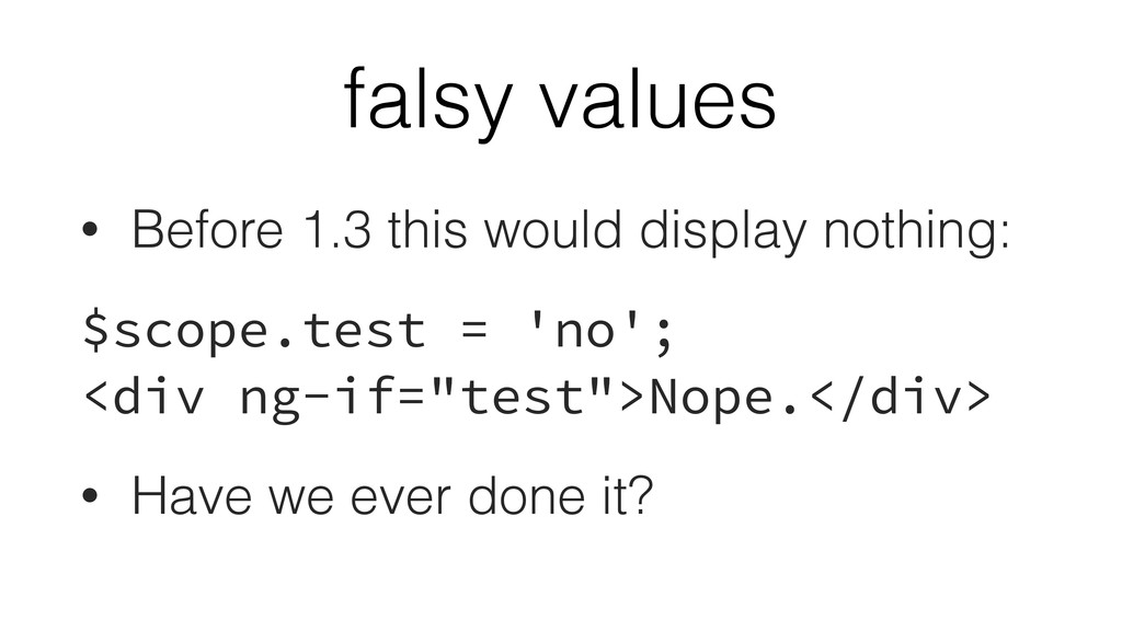 falsy values • Before 1.3 this would display no...