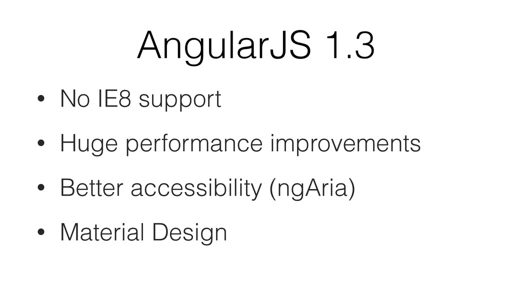 AngularJS 1.3 • No IE8 support • Huge performan...