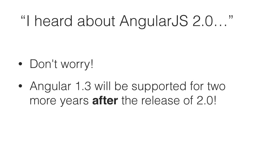 • Don't worry! • Angular 1.3 will be supported ...