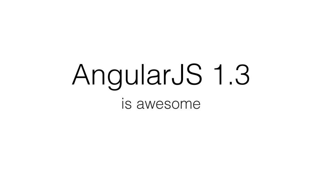 AngularJS 1.3 is awesome
