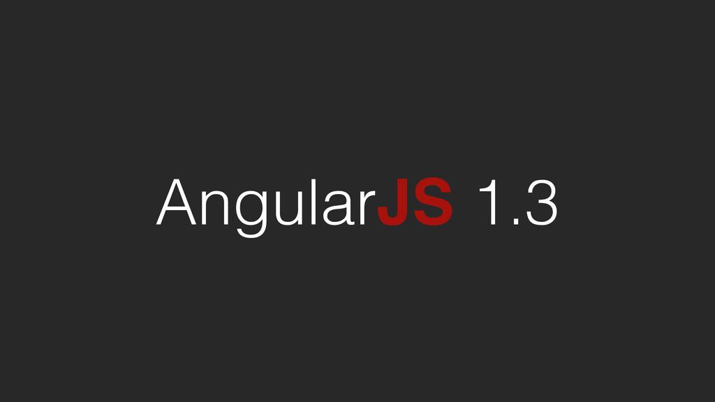 AngularJS 1.3