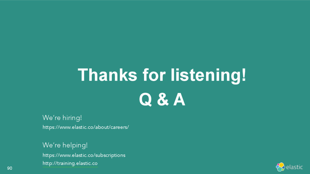 Thanks for listening! Q & A 90 We're hiring! ht...