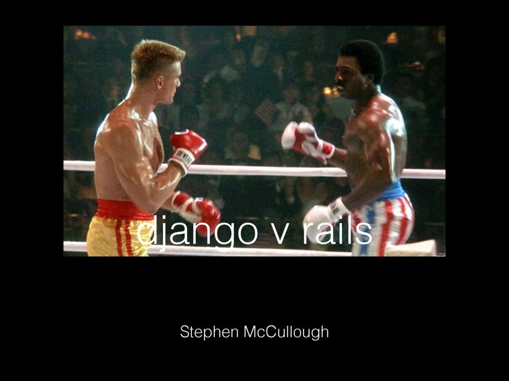 django v rails Stephen McCullough