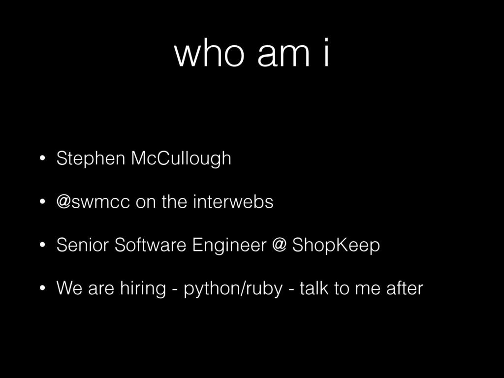 who am i • Stephen McCullough • @swmcc on the i...