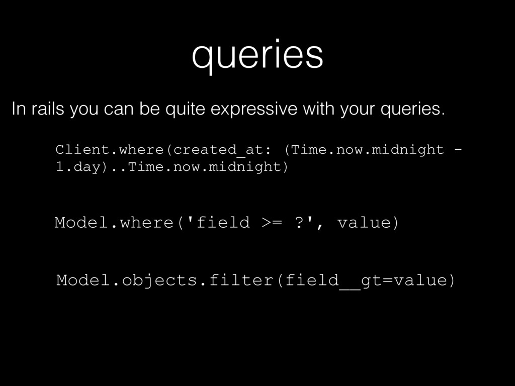 queries In rails you can be quite expressive wi...