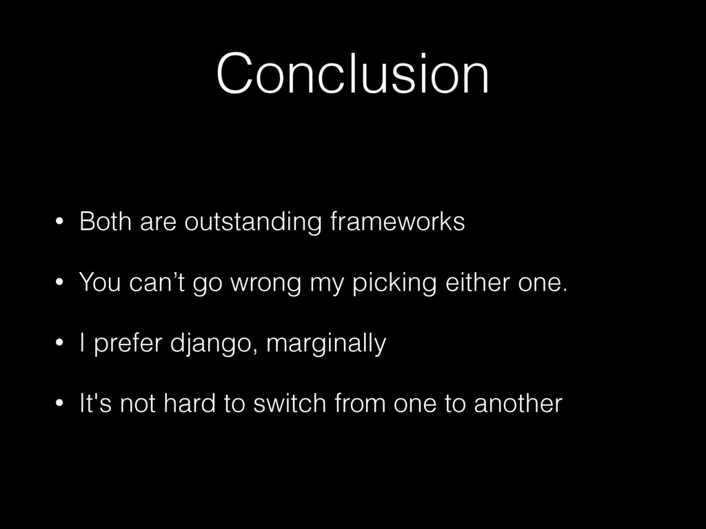 Conclusion • Both are outstanding frameworks • ...