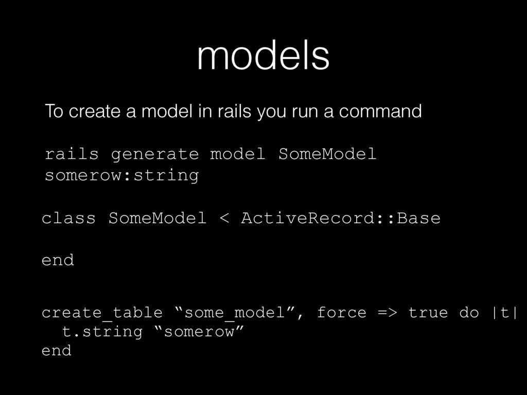 models To create a model in rails you run a com...