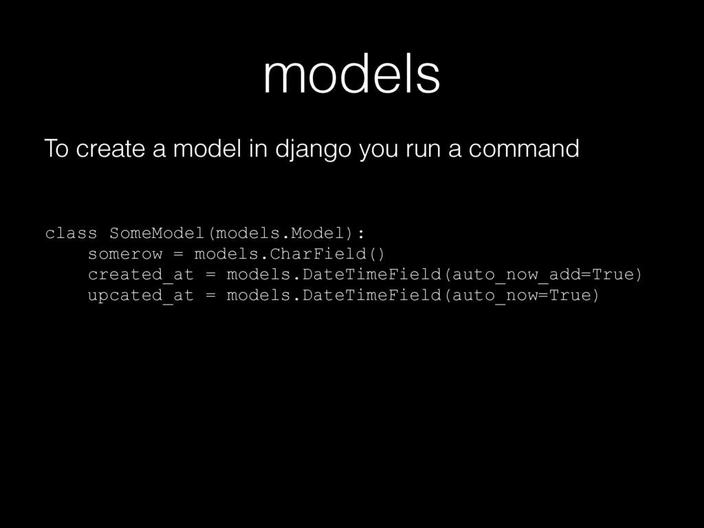 models To create a model in django you run a co...