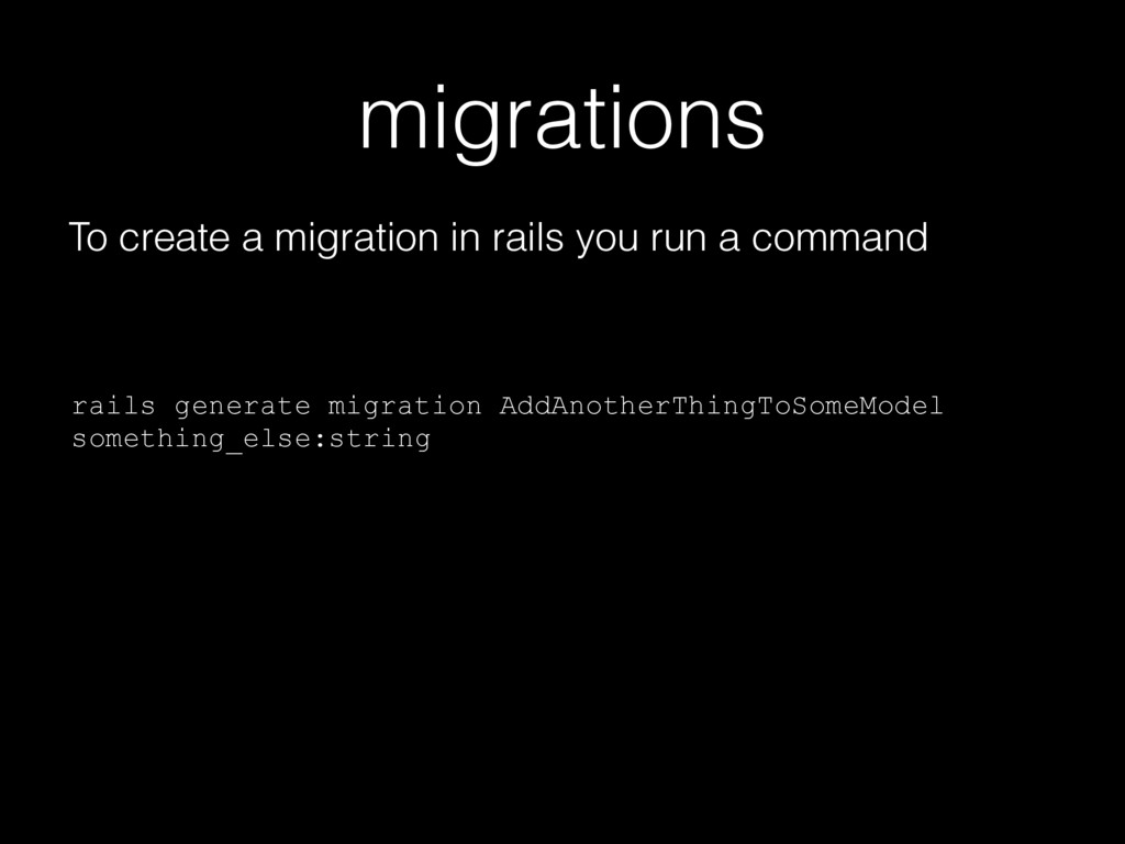 migrations To create a migration in rails you r...